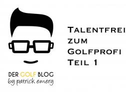 Talentfrei zum Golfprofi Teil 1