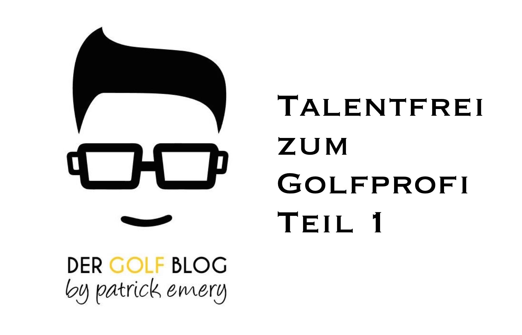 Talentfrei zum Golfprofi – Teil 1