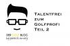 Talentfrei zum Golfprofi Teil 2