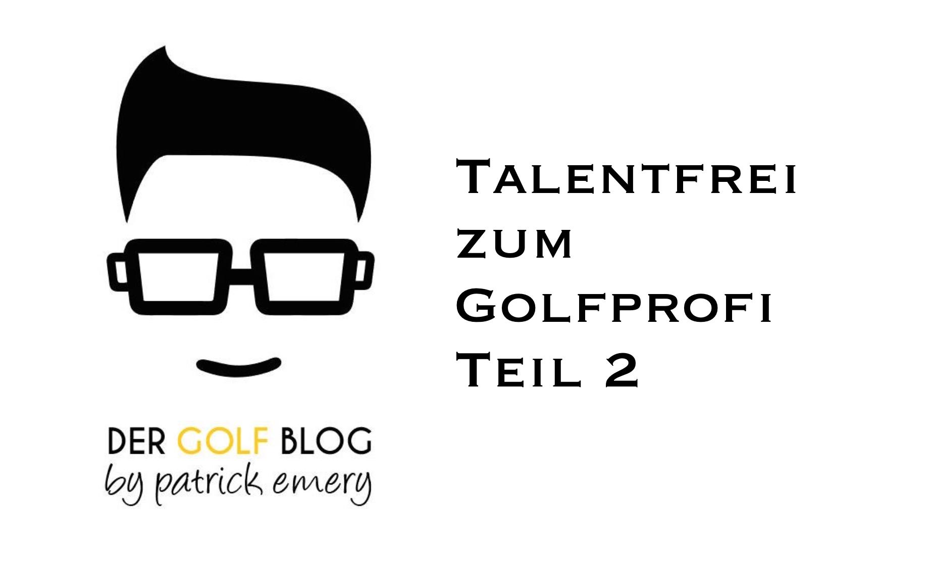 Talentfrei zum Golfprofi – Teil 2