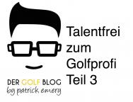 Talentfrei zum Golfprofi Teil 3