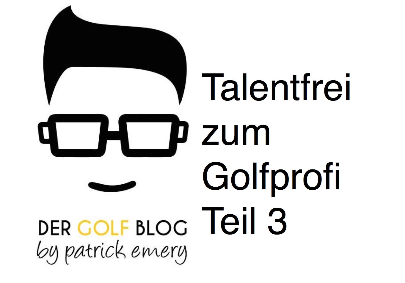Talentfrei zum Golfprofi – Teil 3